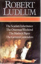 Four Complete Novels: Scarlatti Inheritance; Osterman Weekend; Matlock Paper; and The Gemini Contenders