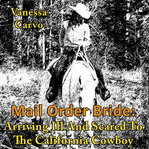Mail Order Bride: Arriving Ill and Scared to the California Cowboy audiobook cover art