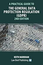 A Practical Guide to the General Data Protection Regulation (GDPR): 2nd Edition