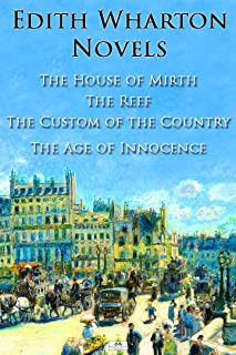 Edith Wharton Novels: The House of Mirth, The Reef, The Custom of the Country, The Age of Innocence