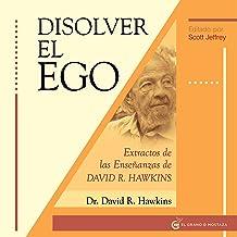 Disolver el ego: Extractos de las enseñanzas de David R. Hawkins