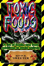 Toxic Foods: A list of food ingredients, and food additives to avoid entirely