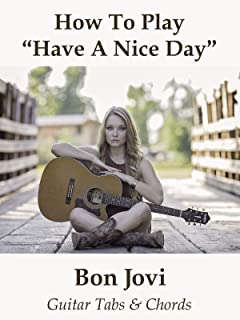 """How To Play""""Have A Nice Day"""" By Bon Jovi - Guitar Tabs & Chords"""