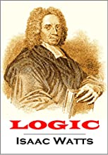 Logic; or, The Right Use of Reason, in the Inquiry After Truth