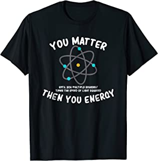 You Matter Then You Energy Novelty Tshirt