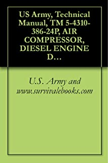 US Army, Technical Manual, TM 5-4310-386-24P, AIR COMPRESSOR, DIESEL ENGINE DRIVEN 20 CFM, 3200 PSI MODEL K-20-D, (NSN 4310-01-227-1408), military manauals, special forces