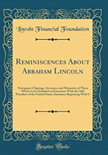 Reminiscences About Abraham Lincoln: Newspaper Clippings, Accounts, and Memories of Those Whose Lives Included an Encounter With the 16th President of ... Surnames Beginning With U (Classic Reprint)