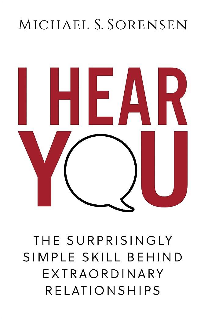 期待する十任意I Hear You: The Surprisingly Simple Skill Behind Extraordinary Relationships (English Edition)
