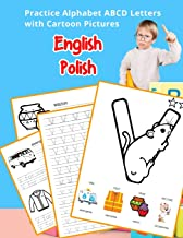 English Polish Practice Alphabet ABCD letters with Cartoon Pictures: Praktyka angielski polski litery alfabetu z Cartoon Pictures (English Alphabets ... & Coloring Vocabulary Flashcards Worksheets)