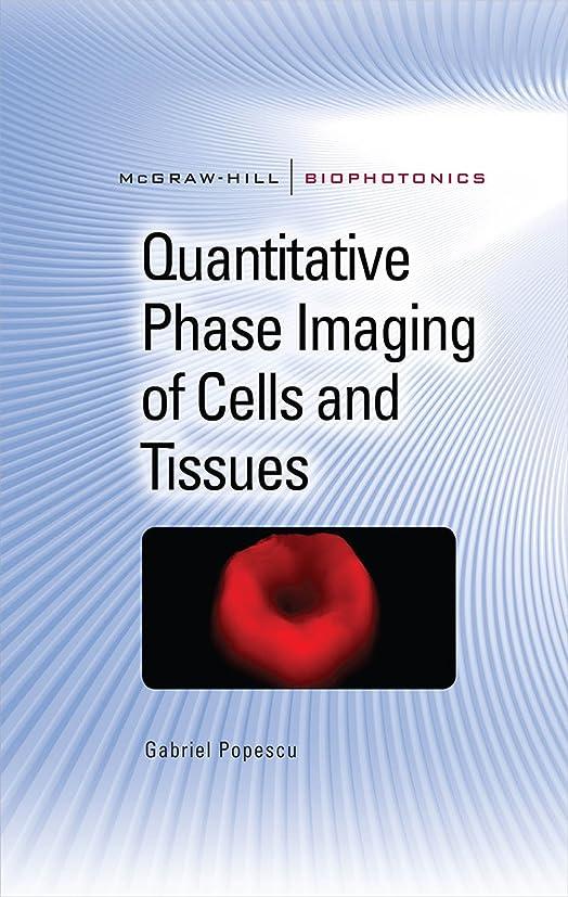 フロンティア意気揚々餌Quantitative Phase Imaging of Cells and Tissues (McGraw-Hill Biophotonics) (English Edition)