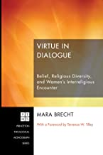 Virtue in Dialogue: Belief, Religious Diversity, and Women's Interreligious Encounter (Princeton Theological Monograph Series Book 193)