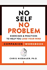 No Self, No Problem Companion Workbook: Exercises & Practices to Help You Lose Your Mind (English Edition) Format Kindle