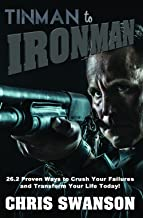 Tinman to Ironman: 26.2 Proven Ways to Crush Your Failures and Transform Your Life Today!