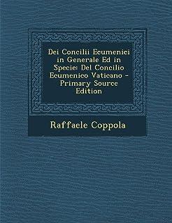 Dei Concilii Ecumenici in Generale Ed in Specie: del Concilio Ecumenico Vaticano