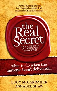 The Real Secret - what to do when the universe hasn't delivered