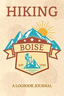 Hiking Boise A Logbook Journal: Notebook For Recording Campsite and Hike Information Open Format Suitable For Travel Loggi...