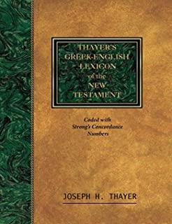 Thayer's Greek-English Lexicon of the New Testament: Coded With the Numbering System from Stron's Exhausive Concordance of the Bible