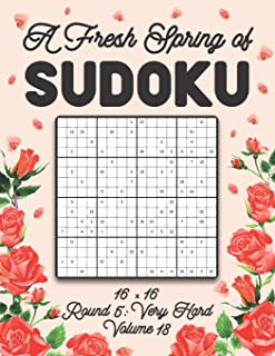 A Fresh Spring of Sudoku 16 x 16 Round 5: Very Hard Volume 18: Sudoku for Relaxation Spring Puzzle Game Book Japanese Logi...