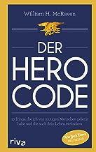 Der Hero Code: 10 Dinge, die ich von mutigen Menschen gelernt habe und die auch dein Leben verändern (German Edition)
