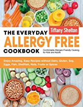 The Everyday Allergy Free Cookbook: Enjoy Amazing, Easy Recipes without Dairy, Gluten, Soy, Eggs, Fish, Shellfish, Nuts, Fruits or Spices. Comfortable Allergen-Friendly Cooking for Kids and Adults