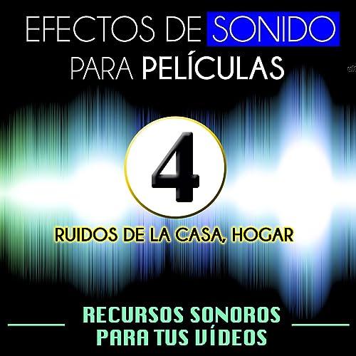 Efectos de Sonido para Películas. Recursos Sonoros para Tus Videos Vol. 4 Ruidos de
