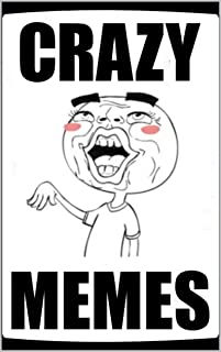 Memes: Crazy Memes For Crazy Dudes Funny Memes Compendium To Make You Chuckle And Giggle LOL