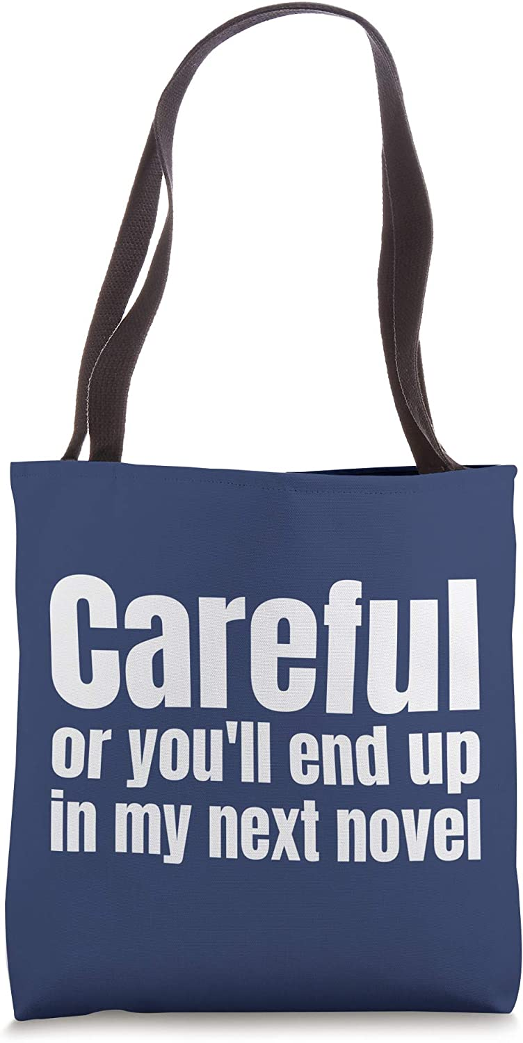Careful Or You'll End Up In My Next Novel Funny Author Tote Bag