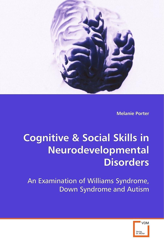 委託高揚したマキシムCognitive & Social Skills in Neurodevelopmental Disorders: An Examination of Williams Syndrome, Down Syndrome and Autism