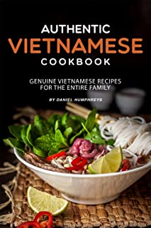 Authentic Vietnamese Cookbook: Genuine Vietnamese Recipes for the Entire Family