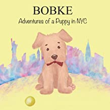BOBKE: Adventures of a Puppy in NYC (Bobke Series)
