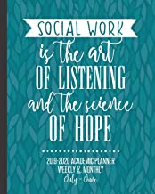 Social Work Is The Art of Listening And The Science of Hope: 2019-2020 Academic Planner Weekly and Monthly