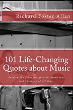 101 Life-Changing Quotes about Music: Quotations from the greatest musicians and thinkers of the last 100 years. (101 Quotes) (Volume 1)