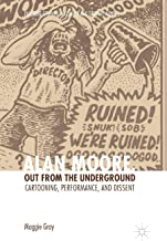 Alan Moore, Out from the Underground: Cartooning, Performance, and Dissent
