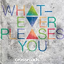 Whatever Pleases You