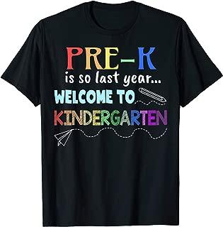 Pre-K Is So Last Year Welcome To Kindergarten T-Shirt Kid