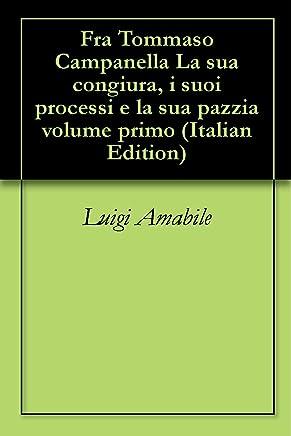 Fra Tommaso Campanella La sua congiura, i suoi processi e la sua pazzia volume primo
