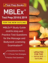 MBLEx Test Prep 2018 & 2019 for the NEW Outline: MBLEx Study Guide 2018 & 2019 and Practice Test Questions for the Massage and Bodywork Licensing Examination