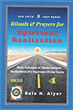 Rituals and Prayers for Spiritual Realization: Practicing the Hindu Traditions with full understanding