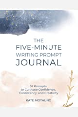 The Five-Minute Writing Prompt Journal: 52 Prompts to Cultivate Confidence, Consistency, and Creativity Paperback