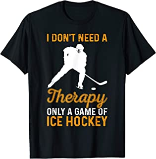 Hockey Therapy Shirt I Don't Need a Therapy Only Ice Hockey
