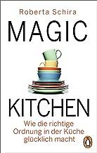 Magic Kitchen: Wie die richtige Ordnung in der Küche glücklich macht (German Edition)