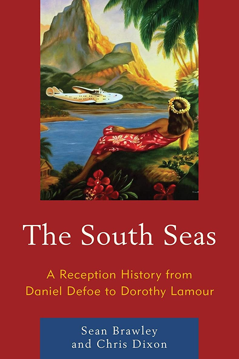 朝の体操をする防水批判The South Seas: A Reception History from Daniel Defoe to Dorothy Lamour (English Edition)