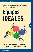 Equipos ideales: Cómo reconocer y cultivar las tres virtudes esenciales (Narrativa empresarial) (Spanish Edition)