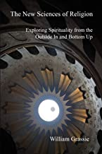 The New Sciences of Religion: Exploring Spirituality from the Outside In and Bottom Up