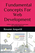 Fundamental Concepts for Web Development: HTML5, CSS3, JavaScript and much more! For complete beginners!