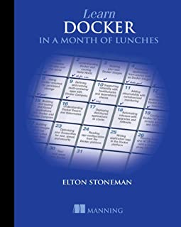Learn Docker in a Month of Lunches