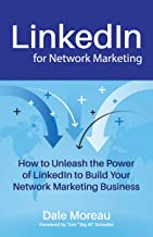 LinkedIn for Network Marketing: How to Unleash the Power of LinkedIn to Build Your Network Marketing Business