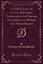 A Check List of Fungi, Bacteria, Nematodes and Viruses Occurring in Hawaii and Their Hosts (Classic Reprint)