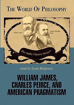 William James, Charles Peirce, and American Pragmatism