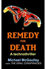 A REMEDY FOR DEATH: Playing God with Body, Soul and Biotech (Technothriller: Exploring the deeper powers of the mind Book 2) Kindle Edition